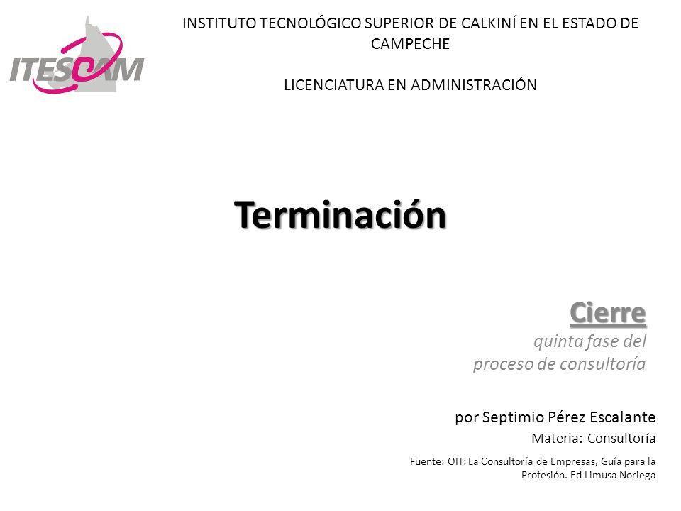 Terminación Cierre quinta fase del proceso de consultoría por Septimio Pérez Escalante Materia: Consultoría Fuente: OIT: La Consultoría de Empresas, G