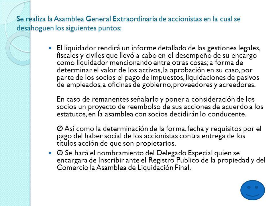 Una vez inscrita la Asamblea de Liquidación en el RPC el liquidador procederá a presentar ante la SHCP la declaración final del ejercicio.