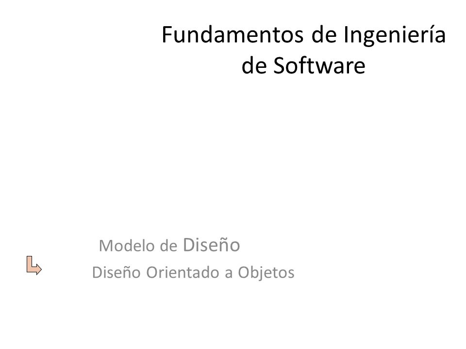 Fundamentos de Ingeniería de Software Modelo de Diseño Diseño Orientado a Objetos