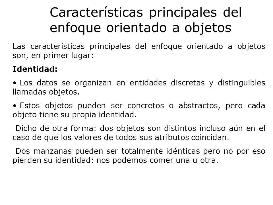 Las características principales del enfoque orientado a objetos son, en primer lugar: Identidad: Los datos se organizan en entidades discretas y disti