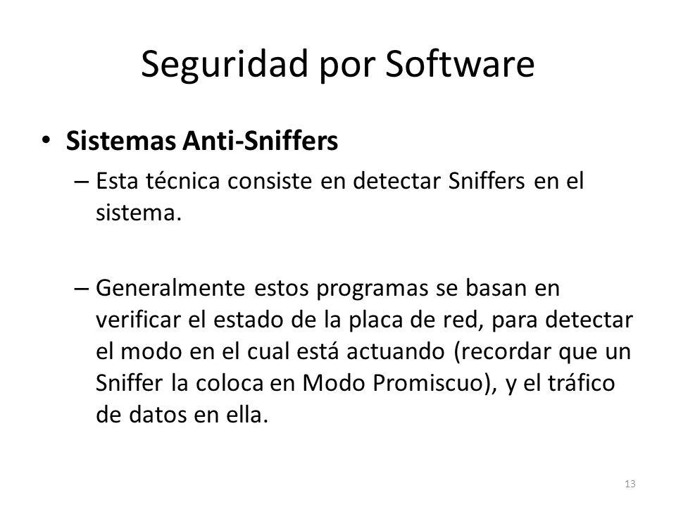 Seguridad por Software Sistemas Anti-Sniffers – Esta técnica consiste en detectar Sniffers en el sistema. – Generalmente estos programas se basan en v