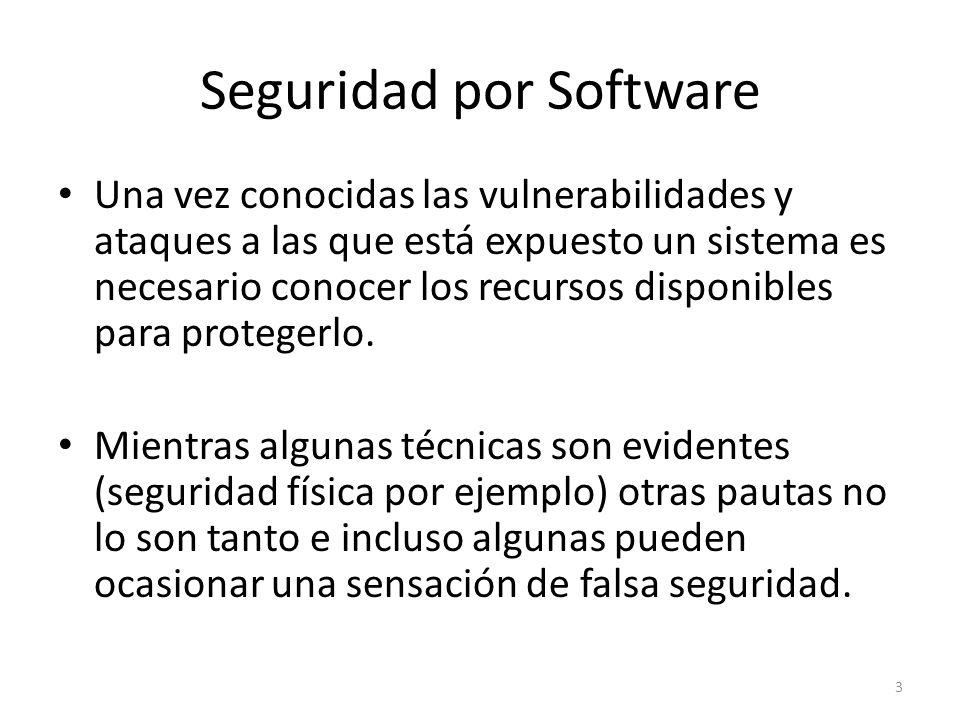 Seguridad por Software Una vez conocidas las vulnerabilidades y ataques a las que está expuesto un sistema es necesario conocer los recursos disponibl