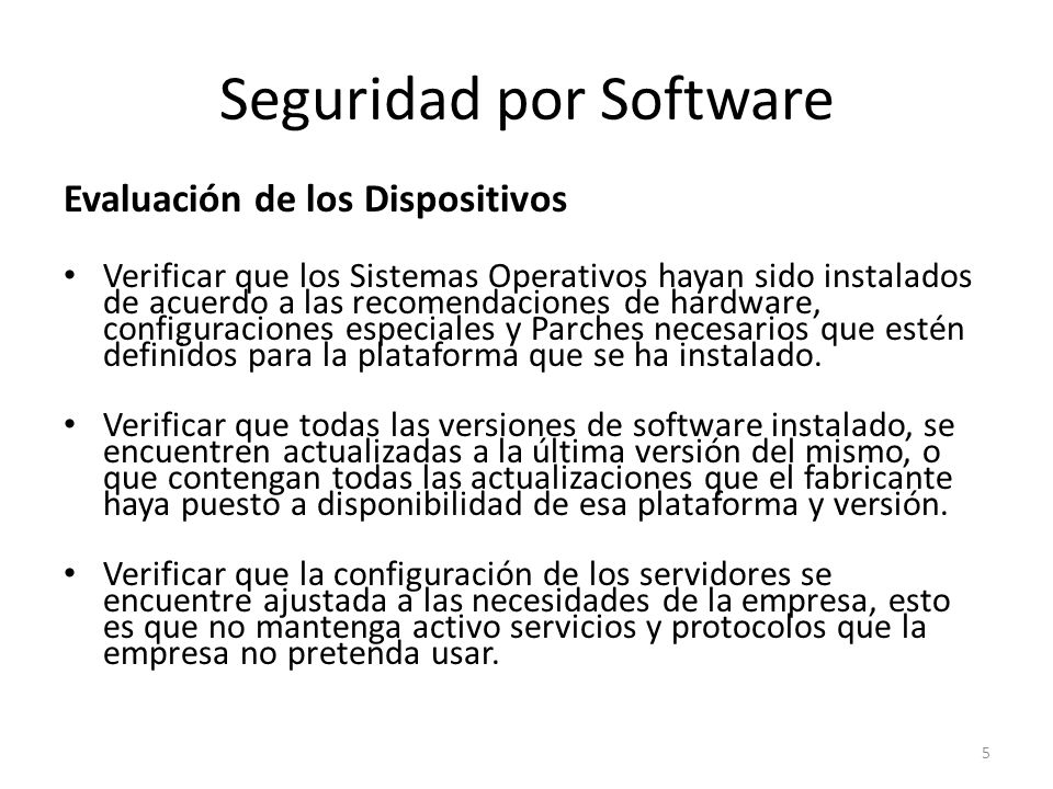 Seguridad por Software Evaluación de los Dispositivos Verificar que los Sistemas Operativos hayan sido instalados de acuerdo a las recomendaciones de