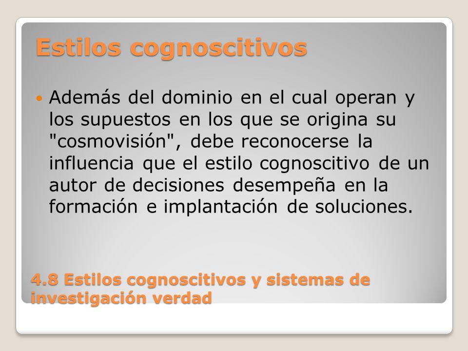 4.8 Estilos cognoscitivos y sistemas de investigación verdad El concepto de estilos cognoscitivos también se conoce bajo el nombre de estilos o tipos psicológicos.