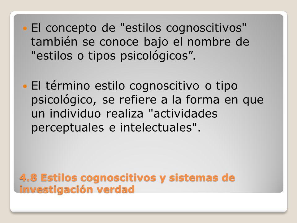 4.8 Estilos cognoscitivos y sistemas de investigación verdad El estilo cognoscitivo de un individuo puede determinarse por su composición genética y por los factores del medio como educación y experiencia .