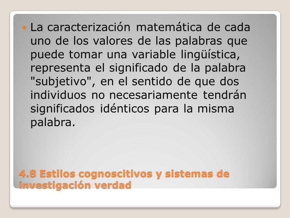 4.8 Estilos cognoscitivos y sistemas de investigación verdad Los desarrollos en esta área de la teoría sobre el conjunto borroso, impactan el estudio de estilos cognoscitivos y el efecto de estos en la estructuración del modelo.