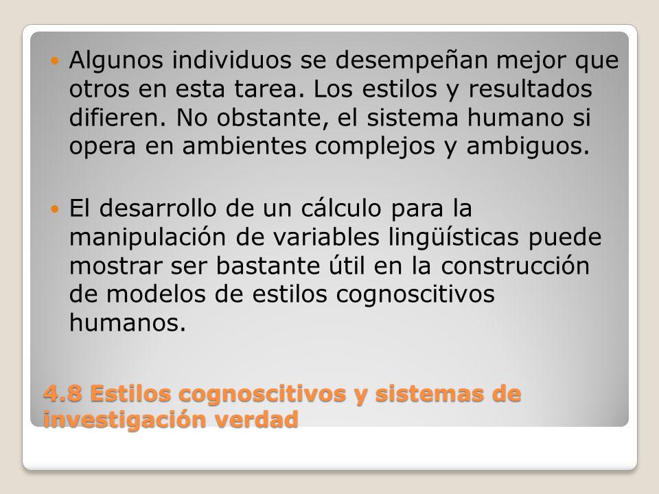 4.8 Estilos cognoscitivos y sistemas de investigación verdad Se sigue que el estilo cognoscitivo tendrá un notable efecto sobre el proceso de estructuración del modelo, así como sobre las especificaciones del modelo, cuando se incluyan la complejidad y ambigüedad.