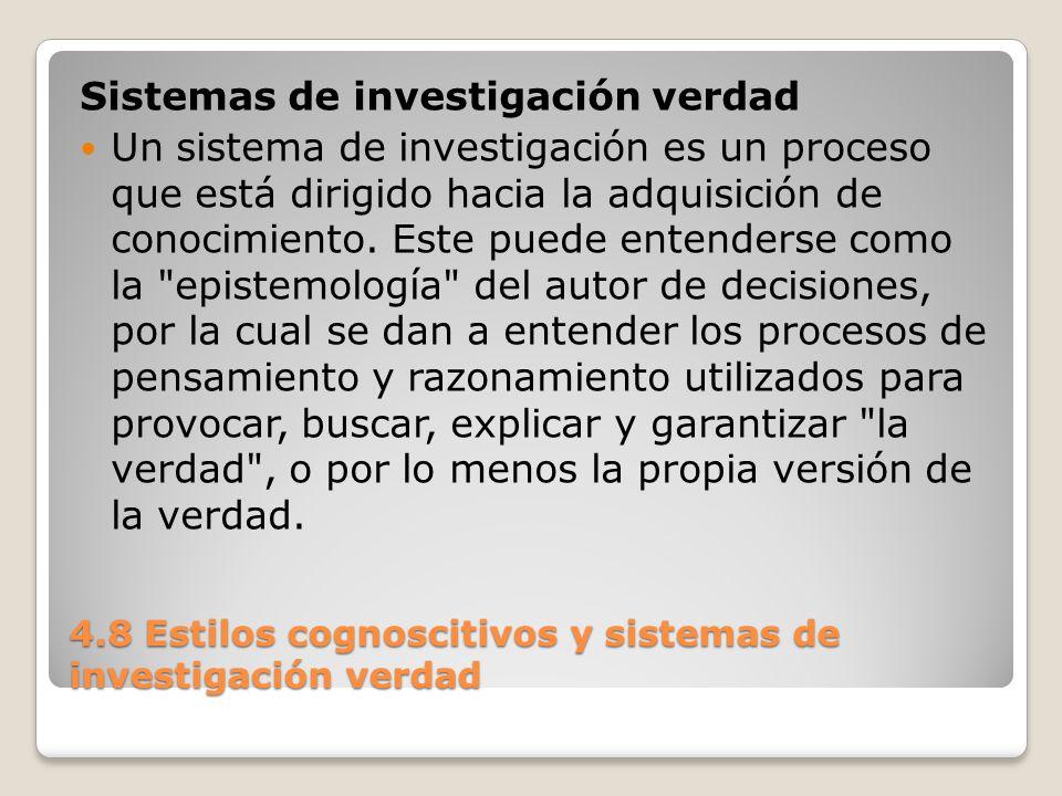 4.8 Estilos cognoscitivos y sistemas de investigación verdad El sistema de investigación es teleológico, en el sentido de que está orientado a un objetivo y busca optimizar la función objetivo.