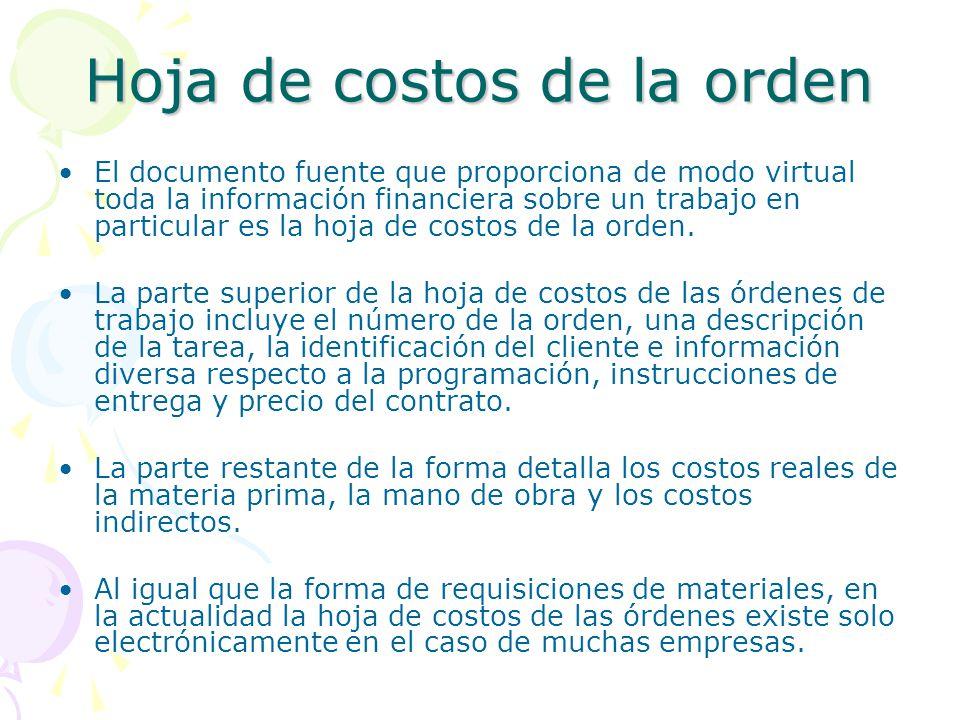 Hoja de costos de la orden El documento fuente que proporciona de modo virtual toda la información financiera sobre un trabajo en particular es la hoja de costos de la orden.