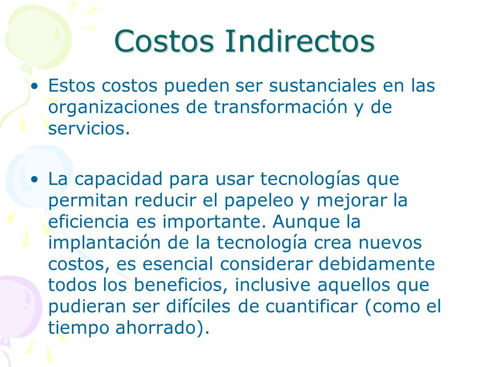 Costos Indirectos Estos costos pueden ser sustanciales en las organizaciones de transformación y de servicios. La capacidad para usar tecnologías que