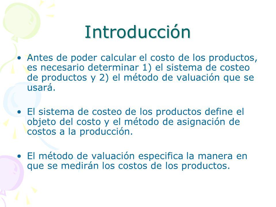 Introducción Antes de poder calcular el costo de los productos, es necesario determinar 1) el sistema de costeo de productos y 2) el método de valuaci
