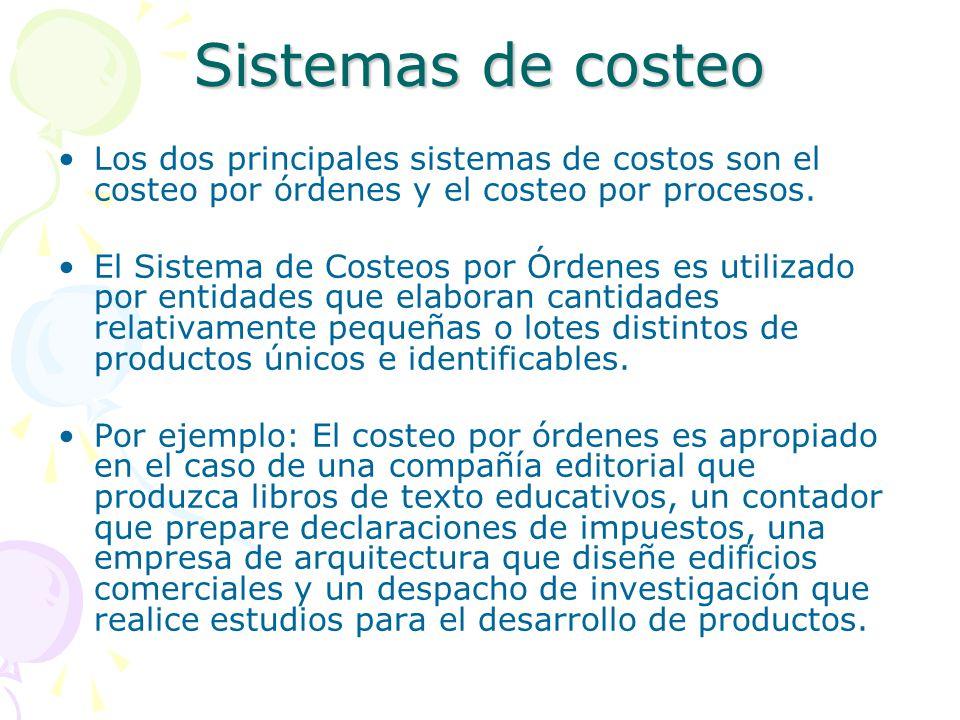 Sistemas de costeo Los dos principales sistemas de costos son el costeo por órdenes y el costeo por procesos. El Sistema de Costeos por Órdenes es uti