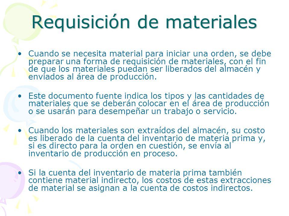 Requisición de materiales Cuando se necesita material para iniciar una orden, se debe preparar una forma de requisición de materiales, con el fin de que los materiales puedan ser liberados del almacén y enviados al área de producción.