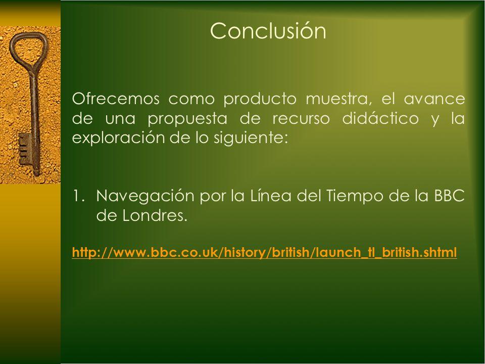 Conclusión Ofrecemos como producto muestra, el avance de una propuesta de recurso didáctico y la exploración de lo siguiente: 1.Navegación por la Líne
