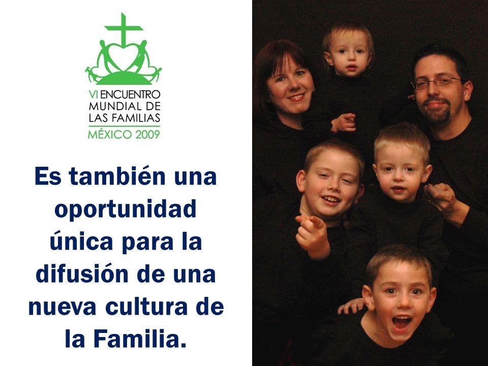 Es también una oportunidad única para la difusión de una nueva cultura de la Familia.
