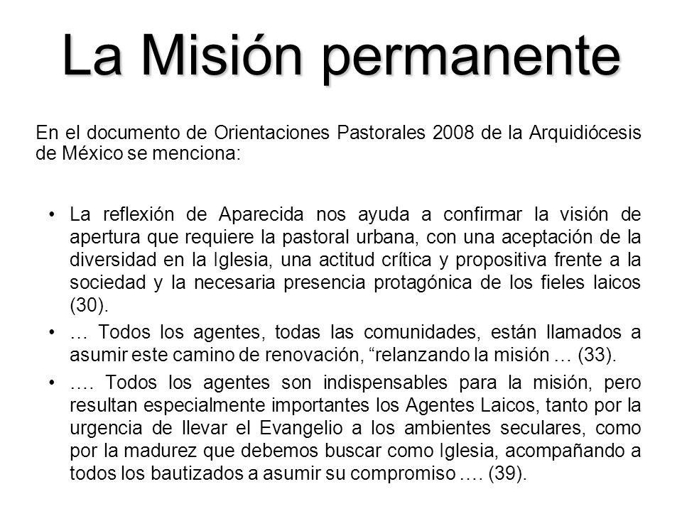 La Misión permanente La reflexión de Aparecida nos ayuda a confirmar la visión de apertura que requiere la pastoral urbana, con una aceptación de la d