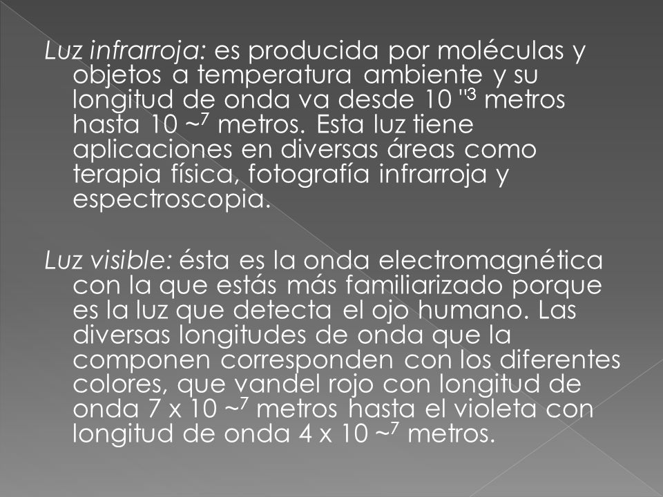 Luz infrarroja: es producida por moléculas y objetos a temperatura ambiente y su longitud de onda va desde 10