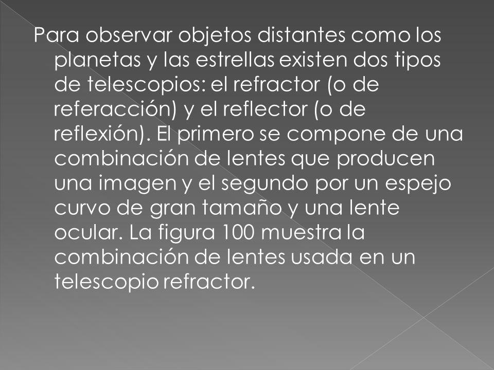 Para observar objetos distantes como los planetas y las estrellas existen dos tipos de telescopios: el refractor (o de referacción) y el reflector (o