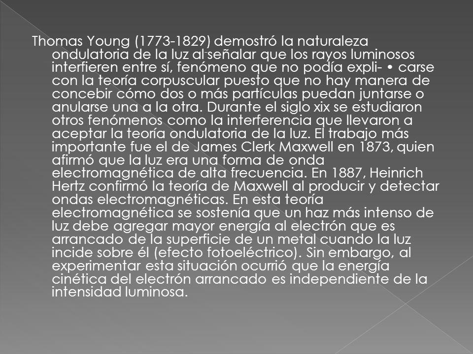 Thomas Young (1773-1829) demostró la naturaleza ondulatoria de la luz al - señalar que los rayos luminosos interfieren entre sí, fenómeno que no podía