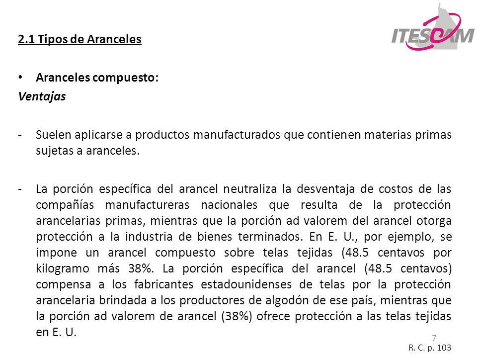7 2.1 Tipos de Aranceles Aranceles compuesto: Ventajas -Suelen aplicarse a productos manufacturados que contienen materias primas sujetas a aranceles.