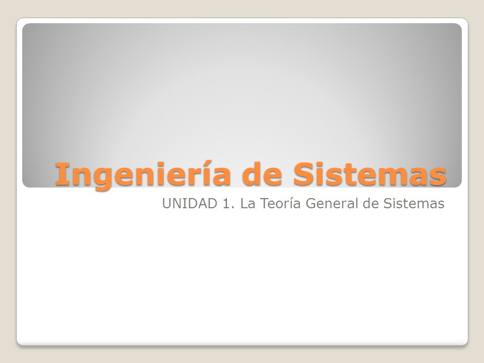 1.1 Orígenes, fuentes y enfoque de la teoría general de sistemas La Teoría General de los Sistemas (T.G.S.) propuesta, más que fundada, por L.
