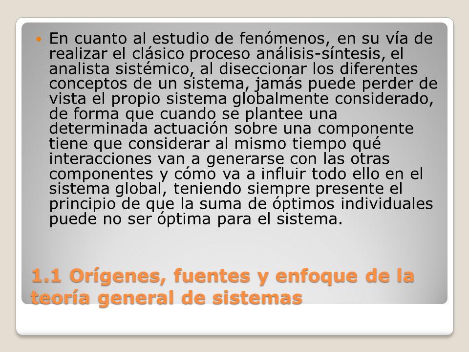 1.1 Orígenes, fuentes y enfoque de la teoría general de sistemas En cuanto al estudio de fenómenos, en su vía de realizar el clásico proceso análisis-
