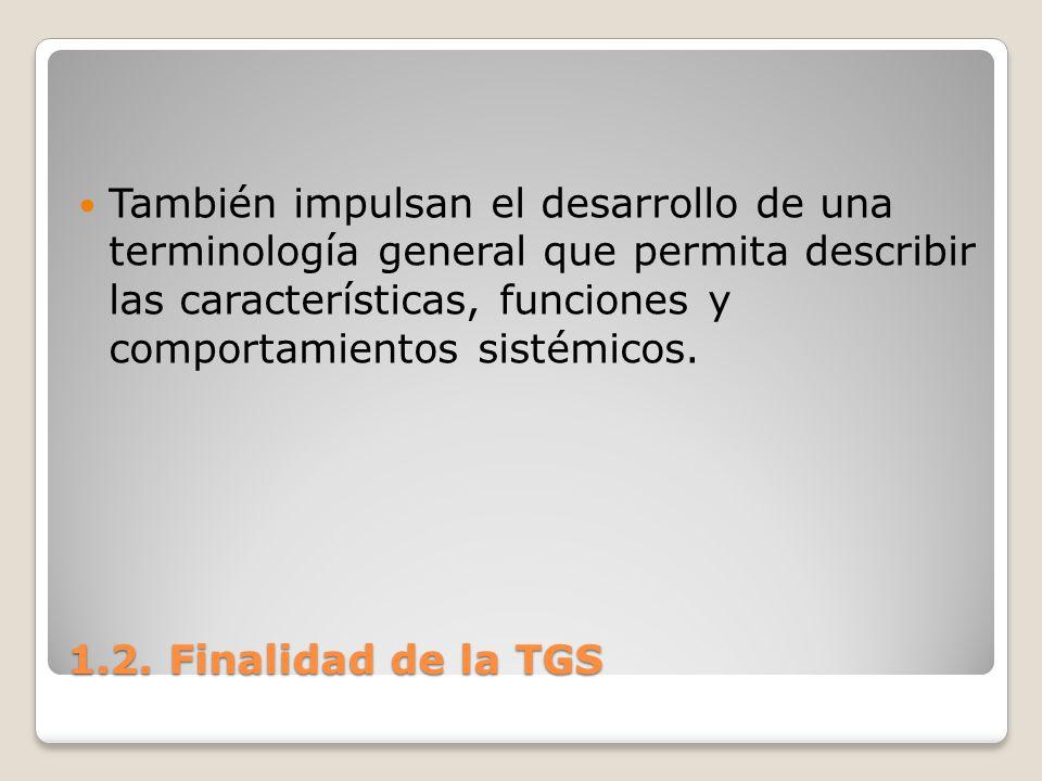 1.2. Finalidad de la TGS También impulsan el desarrollo de una terminología general que permita describir las características, funciones y comportamie