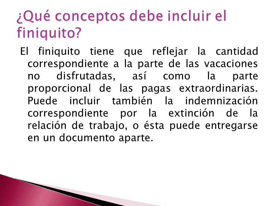 El finiquito tiene que reflejar la cantidad correspondiente a la parte de las vacaciones no disfrutadas, así como la parte proporcional de las pagas e