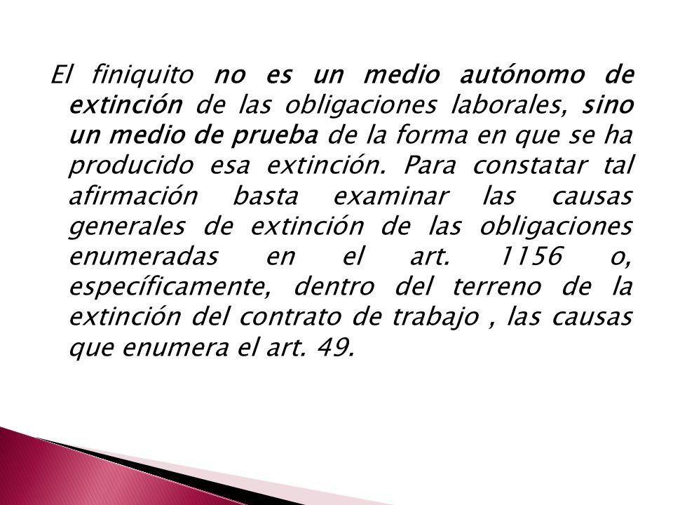 El finiquito no es un medio autónomo de extinción de las obligaciones laborales, sino un medio de prueba de la forma en que se ha producido esa extinc