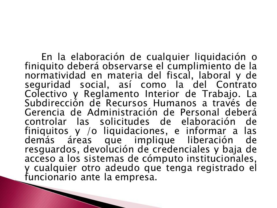 En la elaboración de cualquier liquidación o finiquito deberá observarse el cumplimiento de la normatividad en materia del fiscal, laboral y de seguri