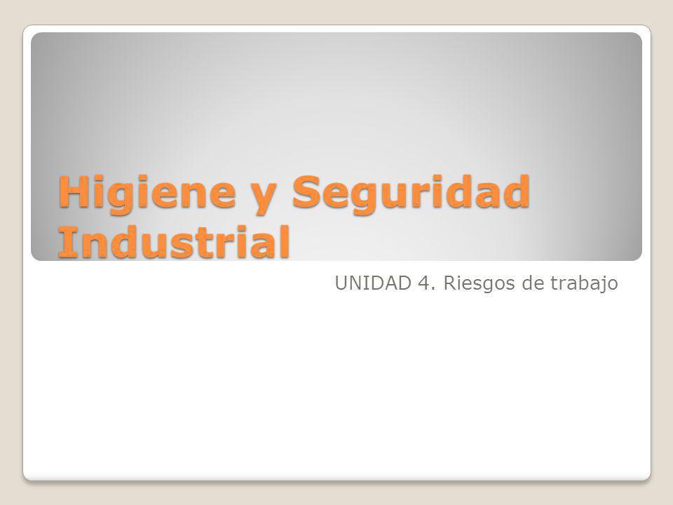 Higiene y Seguridad Industrial UNIDAD 4. Riesgos de trabajo