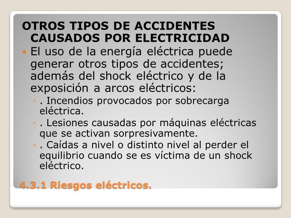 OTROS TIPOS DE ACCIDENTES CAUSADOS POR ELECTRICIDAD El uso de la energía eléctrica puede generar otros tipos de accidentes; además del shock eléctrico y de la exposición a arcos eléctricos:.