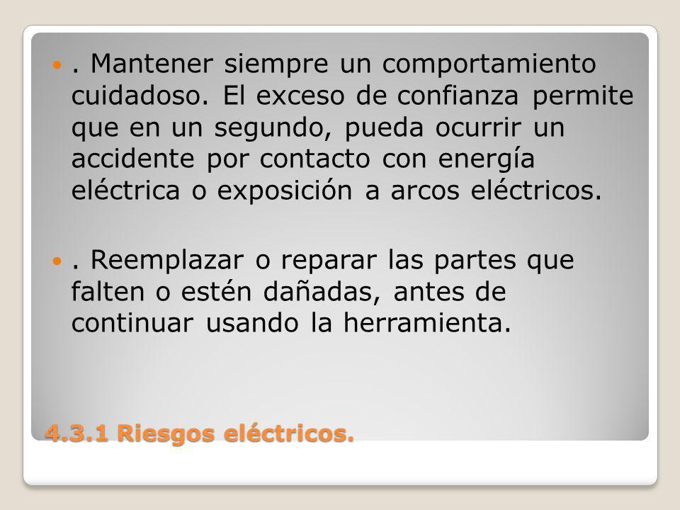 4.3.1 Riesgos eléctricos..Mantener siempre un comportamiento cuidadoso.