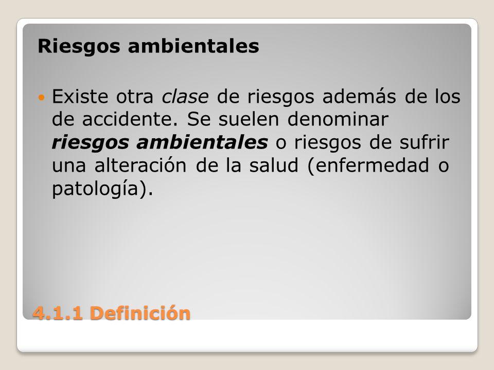 4.1.1 Definición Riesgos ambientales Existe otra clase de riesgos además de los de accidente. Se suelen denominar riesgos ambientales o riesgos de suf