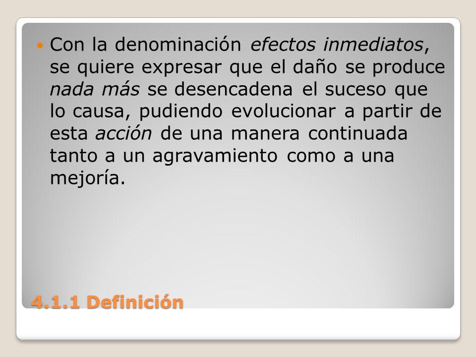 4.1.1 Definición Con la denominación efectos inmediatos, se quiere expresar que el daño se produce nada más se desencadena el suceso que lo causa, pud