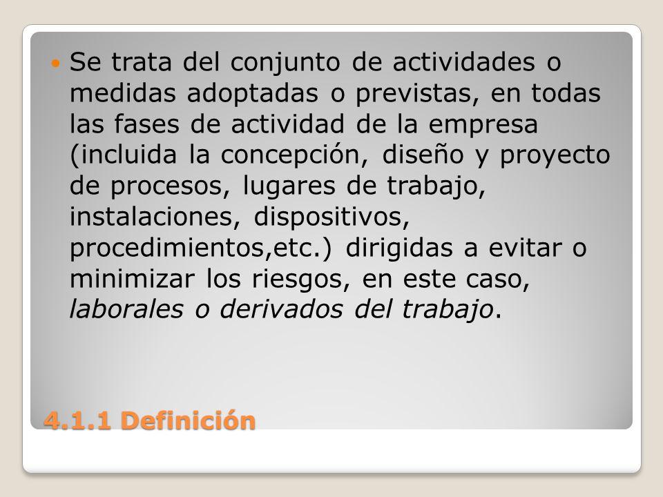 4.1.1 Definición Se trata del conjunto de actividades o medidas adoptadas o previstas, en todas las fases de actividad de la empresa (incluida la conc