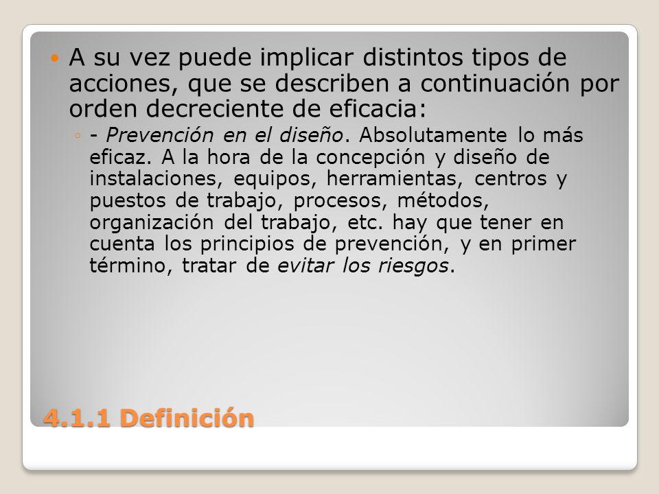 4.1.1 Definición A su vez puede implicar distintos tipos de acciones, que se describen a continuación por orden decreciente de eficacia: - Prevención