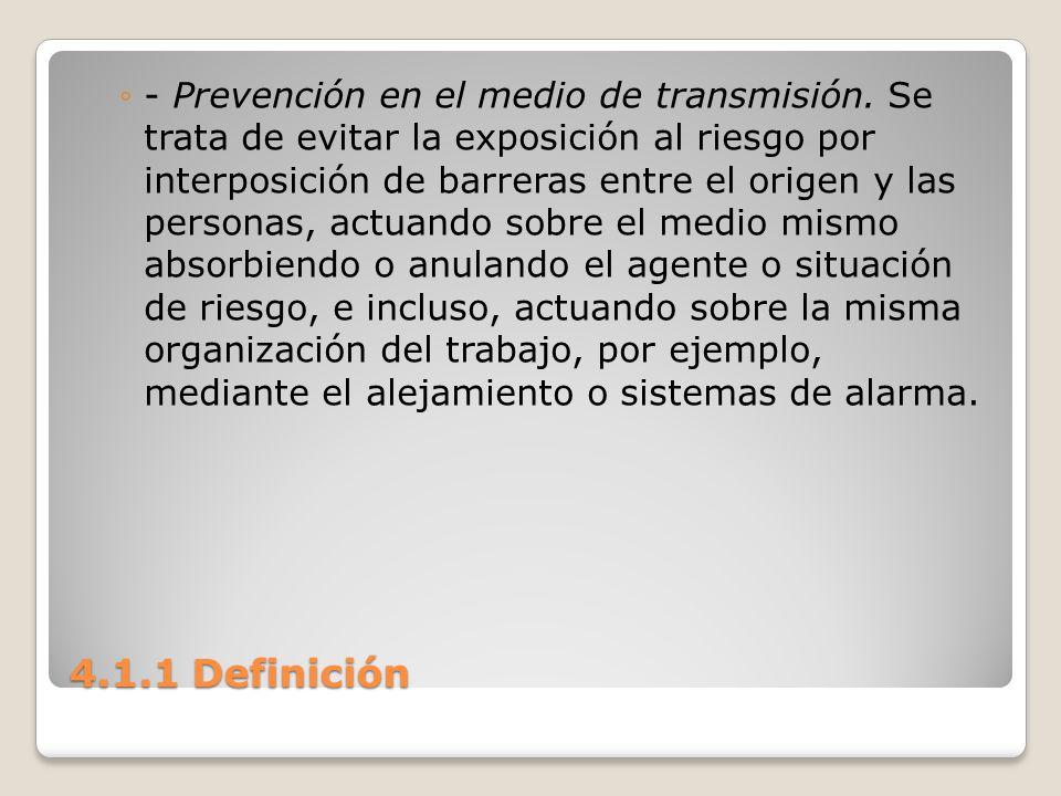4.1.1 Definición - Prevención en el medio de transmisión. Se trata de evitar la exposición al riesgo por interposición de barreras entre el origen y l