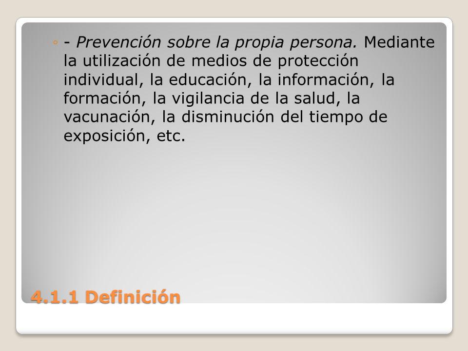 4.1.1 Definición - Prevención sobre la propia persona. Mediante la utilización de medios de protección individual, la educación, la información, la fo