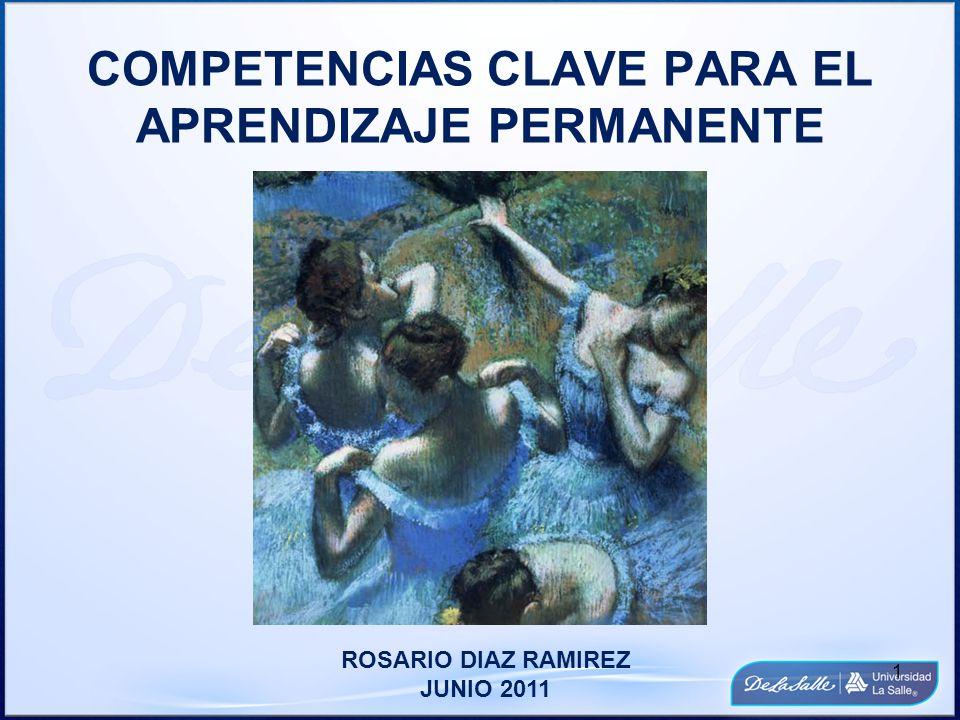 COMPETENCIAS CLAVE PARA EL APRENDIZAJE PERMANENTE ROSARIO DIAZ RAMIREZ JUNIO 2011 1