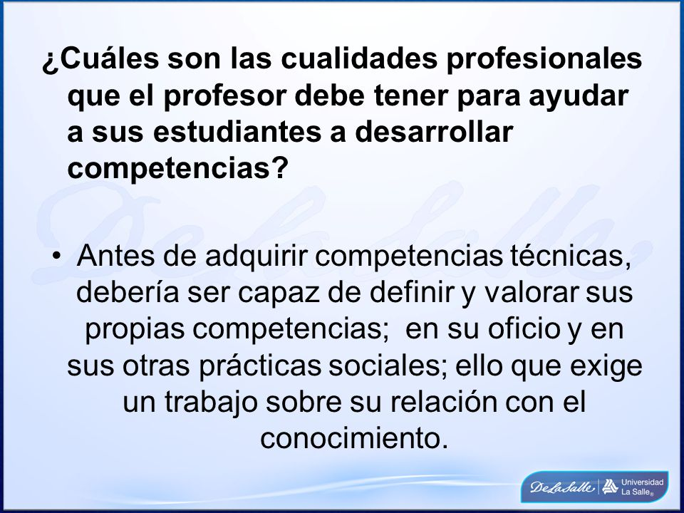 ¿Cuáles son las cualidades profesionales que el profesor debe tener para ayudar a sus estudiantes a desarrollar competencias? Antes de adquirir compet
