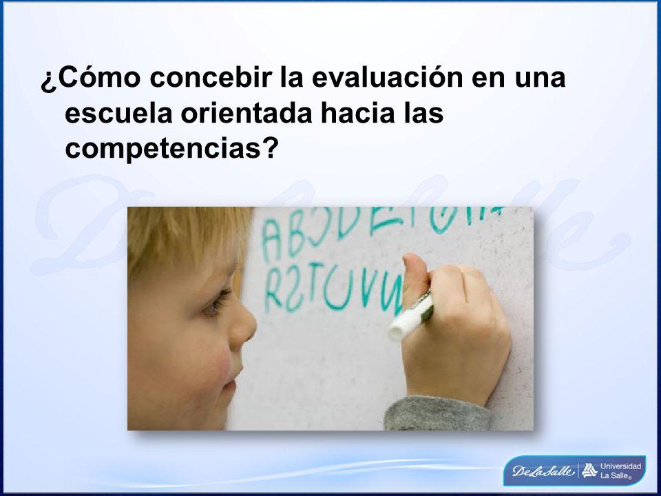 ¿Cómo concebir la evaluación en una escuela orientada hacia las competencias?