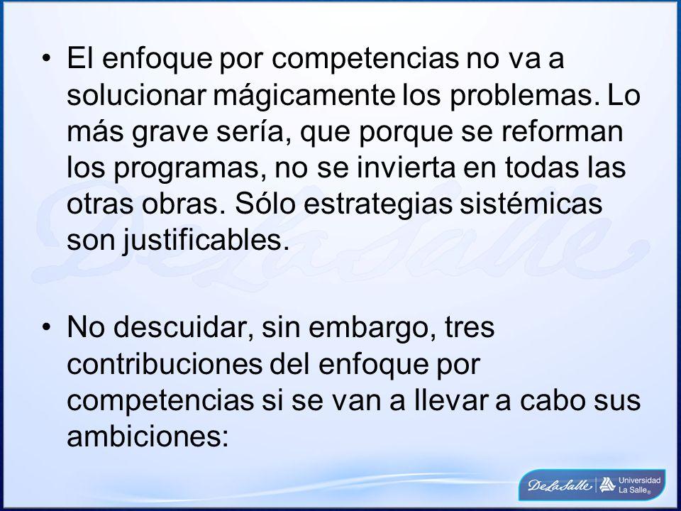 El enfoque por competencias no va a solucionar mágicamente los problemas. Lo más grave sería, que porque se reforman los programas, no se invierta en