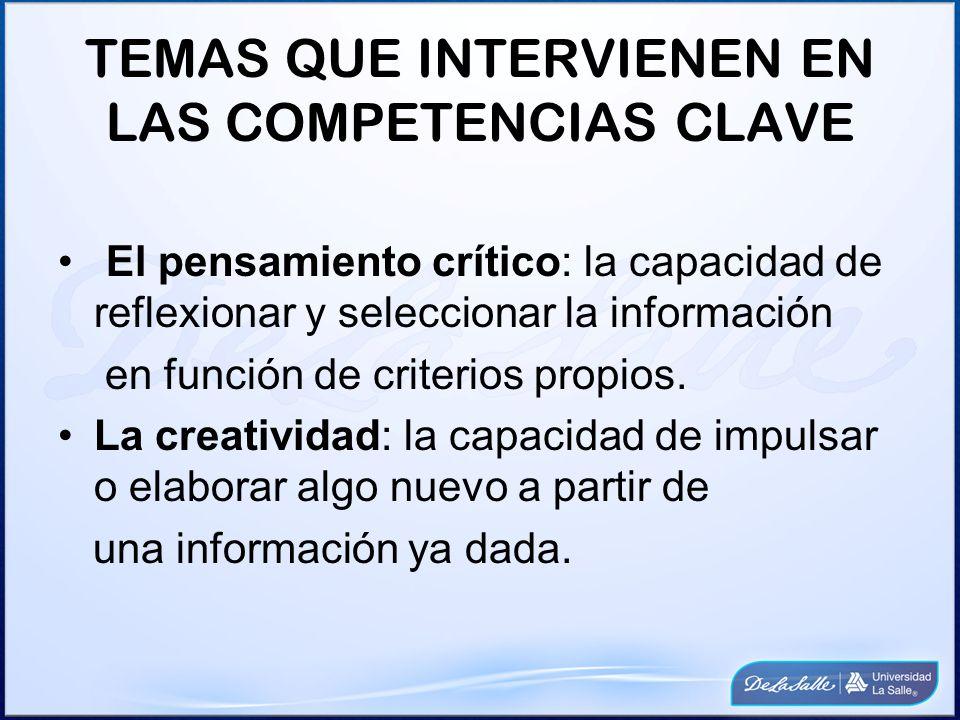 TEMAS QUE INTERVIENEN EN LAS COMPETENCIAS CLAVE El pensamiento crítico: la capacidad de reflexionar y seleccionar la información en función de criterios propios.
