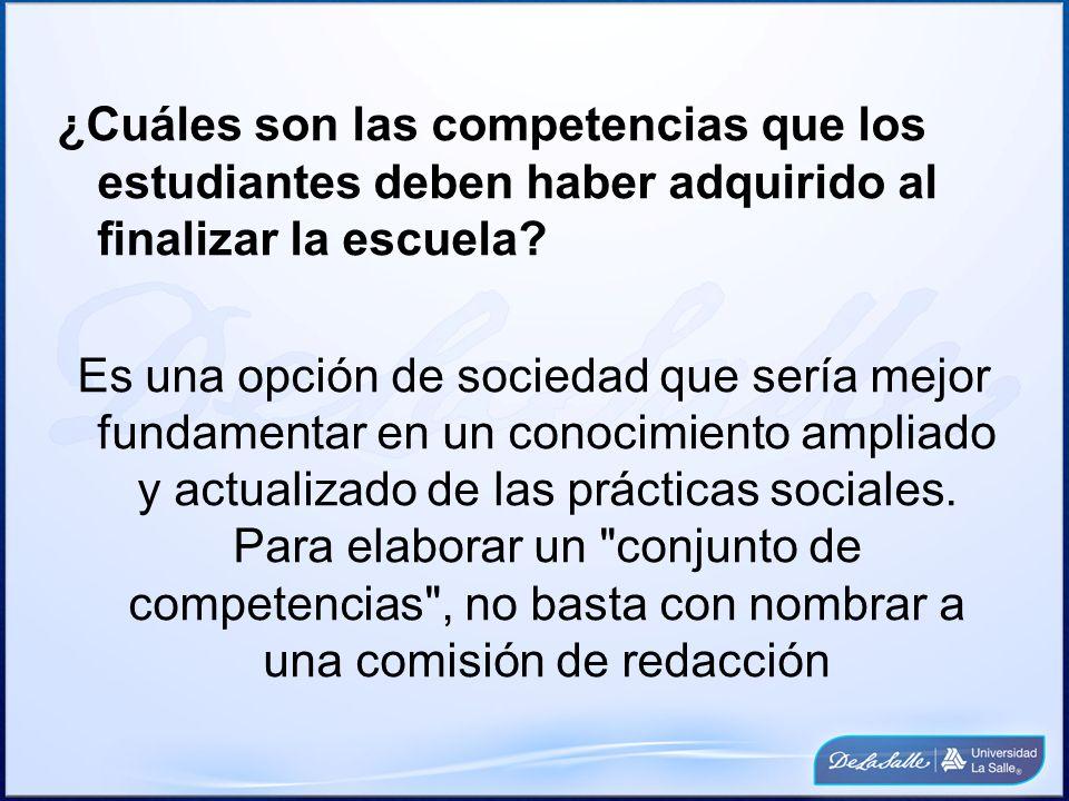 ¿Cuáles son las competencias que los estudiantes deben haber adquirido al finalizar la escuela? Es una opción de sociedad que sería mejor fundamentar