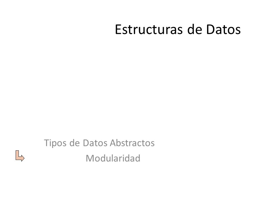 Estructuras de Datos Tipos de Datos Abstractos Modularidad