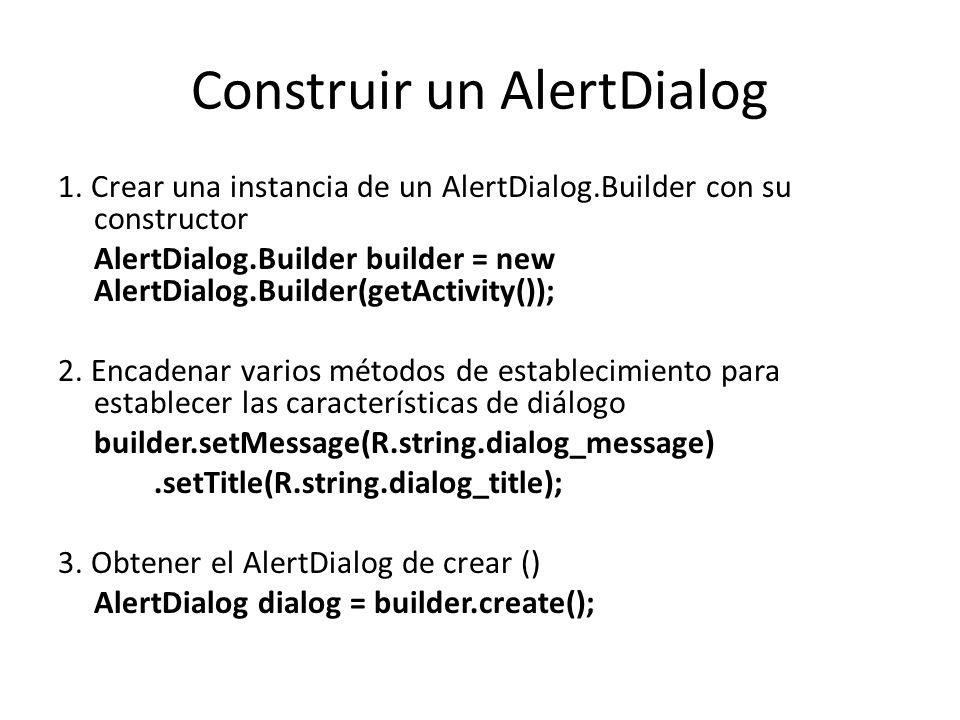 Construir un AlertDialog 1. Crear una instancia de un AlertDialog.Builder con su constructor AlertDialog.Builder builder = new AlertDialog.Builder(get