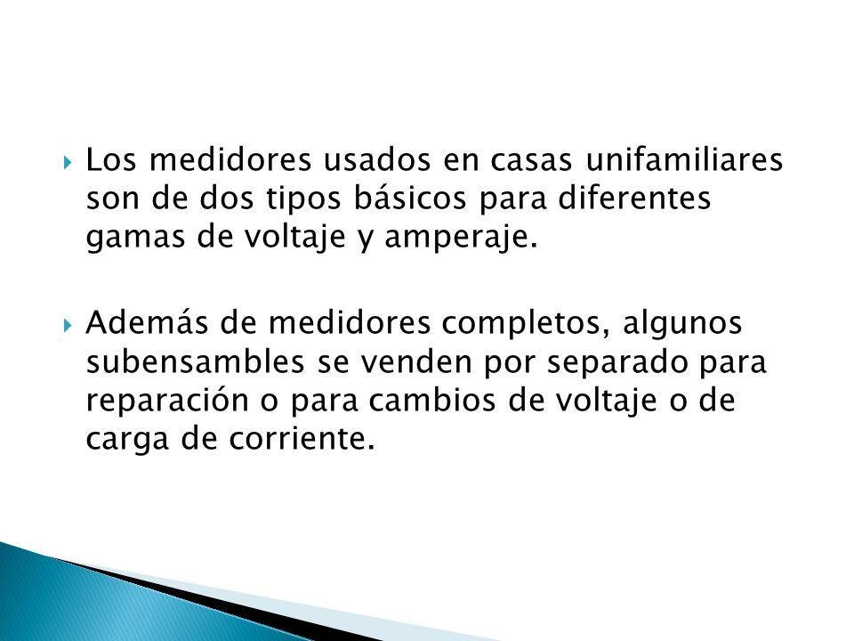 Los medidores usados en casas unifamiliares son de dos tipos básicos para diferentes gamas de voltaje y amperaje. Además de medidores completos, algun