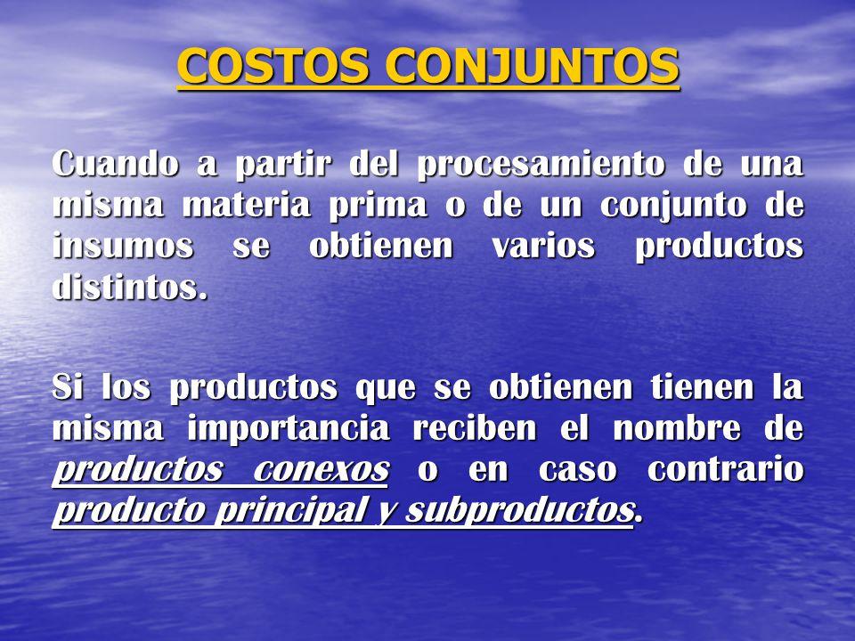 COSTOS CONJUNTOS Cuando a partir del procesamiento de una misma materia prima o de un conjunto de insumos se obtienen varios productos distintos. Si l
