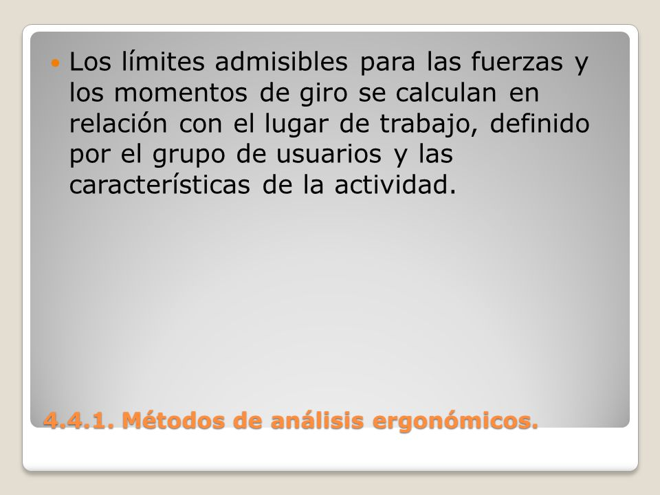 4.4.1. Métodos de análisis ergonómicos. Los límites admisibles para las fuerzas y los momentos de giro se calculan en relación con el lugar de trabajo
